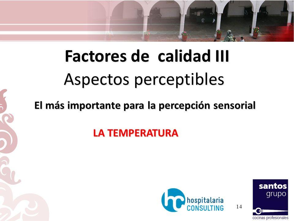 14 Factores de calidad III Aspectos perceptibles Aspectos perceptibles El más importante para la percepción sensorial LA TEMPERATURA