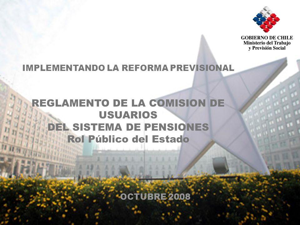 IMPLEMENTANDO LA REFORMA PREVISIONAL REGLAMENTO DE LA COMISION DE USUARIOS DEL SISTEMA DE PENSIONES Rol Público del Estado OCTUBRE 2008