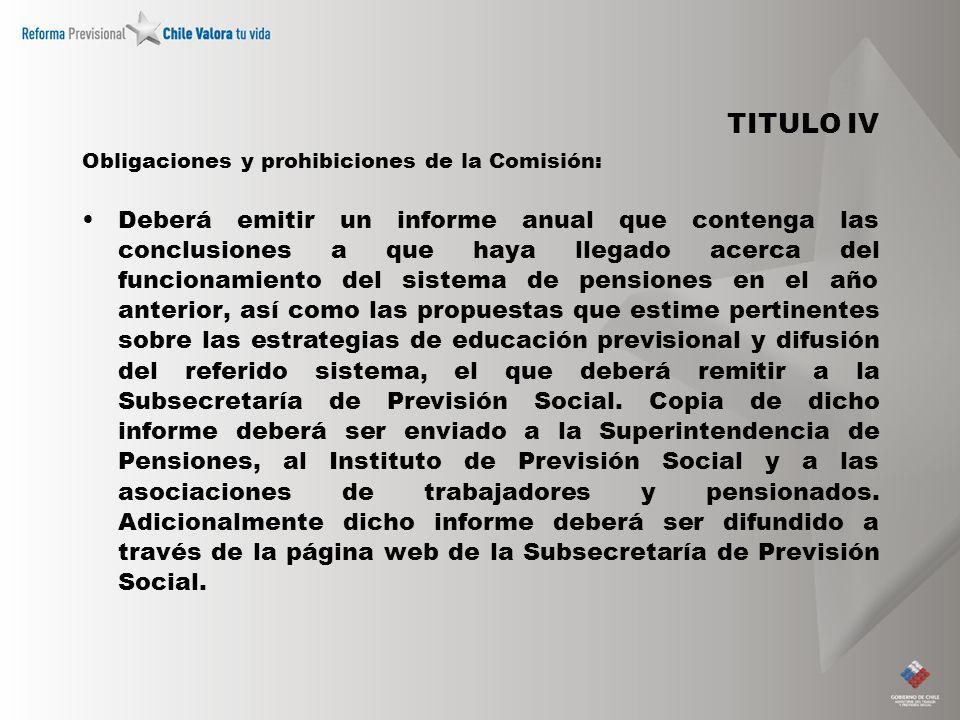 TITULO IV Obligaciones y prohibiciones de la Comisión: Deberá emitir un informe anual que contenga las conclusiones a que haya llegado acerca del func