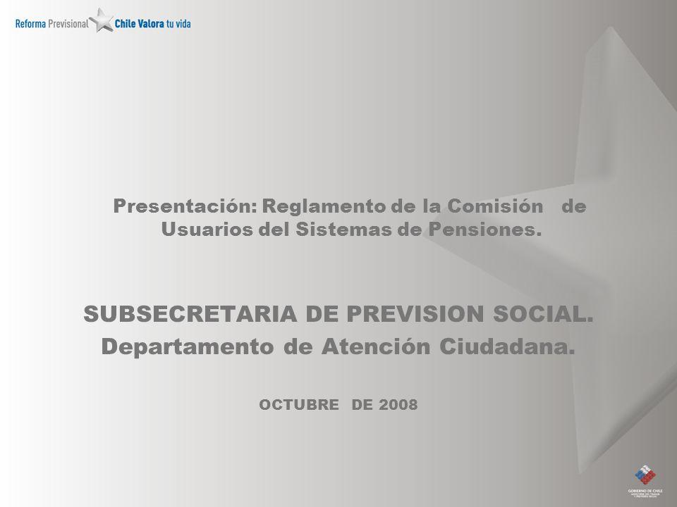 Presentación: Reglamento de la Comisión de Usuarios del Sistemas de Pensiones. SUBSECRETARIA DE PREVISION SOCIAL. Departamento de Atención Ciudadana.