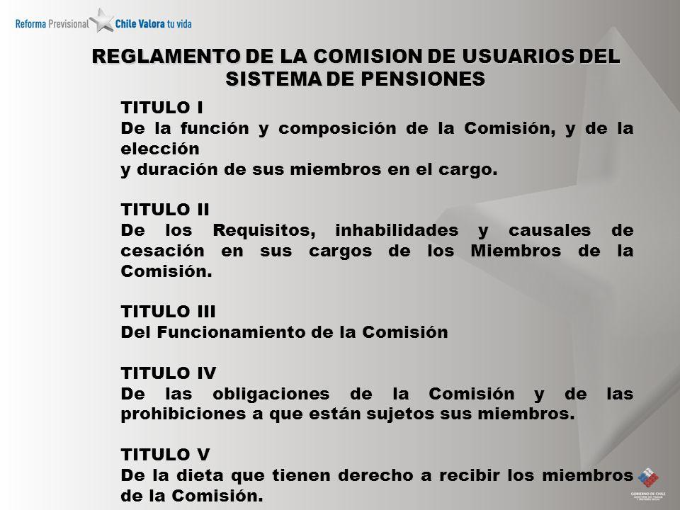 REGLAMENTO DE LA COMISION DE USUARIOS DEL SISTEMA DE PENSIONES TITULO I De la función y composición de la Comisión, y de la elección y duración de sus