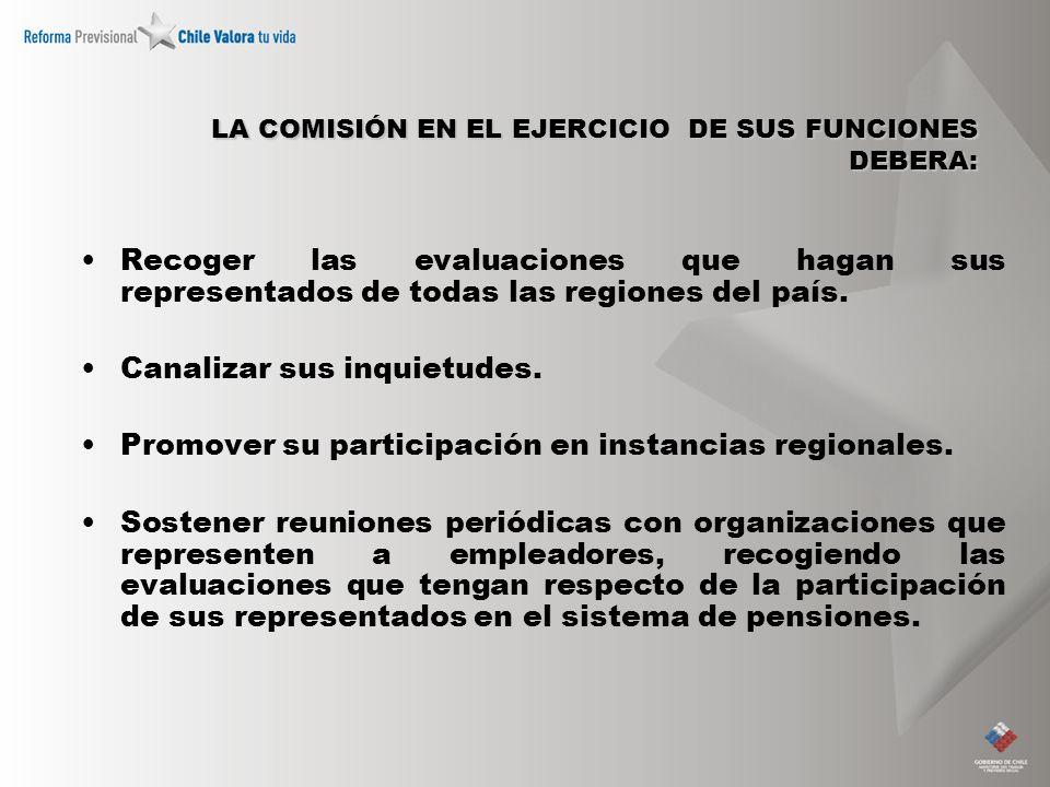 LA COMISIÓN EN EL EJERCICIO DE SUS FUNCIONES DEBERA: Recoger las evaluaciones que hagan sus representados de todas las regiones del país. Canalizar su
