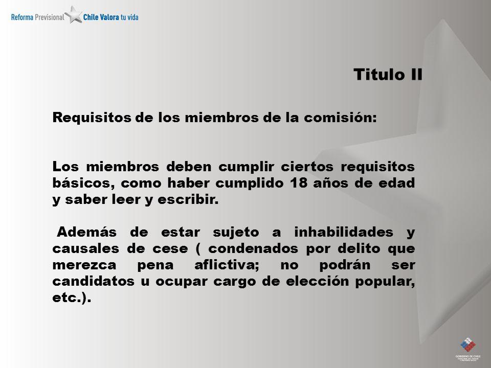 Titulo II Requisitos de los miembros de la comisión: Los miembros deben cumplir ciertos requisitos básicos, como haber cumplido 18 años de edad y sabe