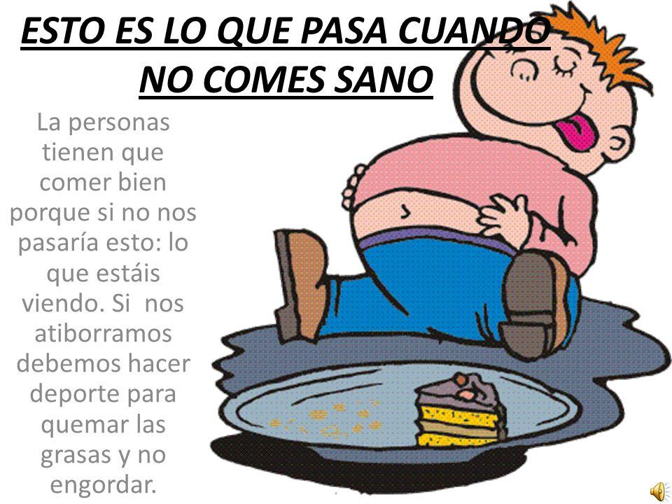 ESTO ES LO QUE PASA CUANDO NO COMES SANO La personas tienen que comer bien porque si no nos pasaría esto: lo que estáis viendo.