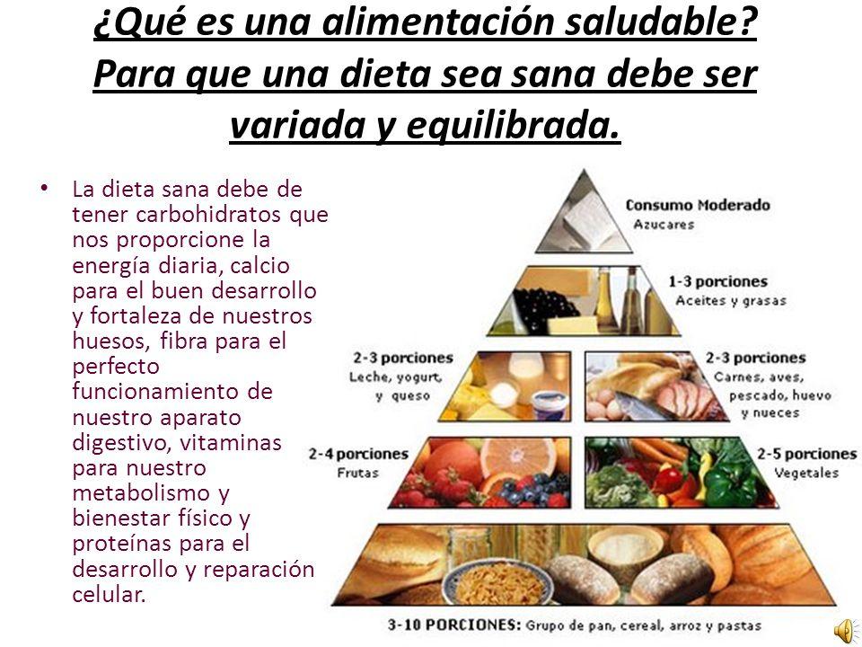 ¿Qué es una alimentación saludable.Para que una dieta sea sana debe ser variada y equilibrada.