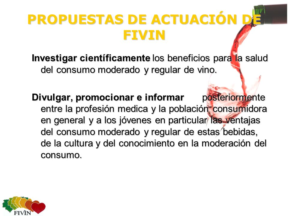PROPUESTAS DE ACTUACIÓN DE FIVIN Investigar científicamente los beneficios para la salud del consumo moderado y regular de vino.