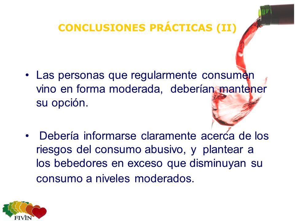CONCLUSIONES PRÁCTICAS (II) Las personas que regularmente consumen vino en forma moderada, deberían mantener su opción.