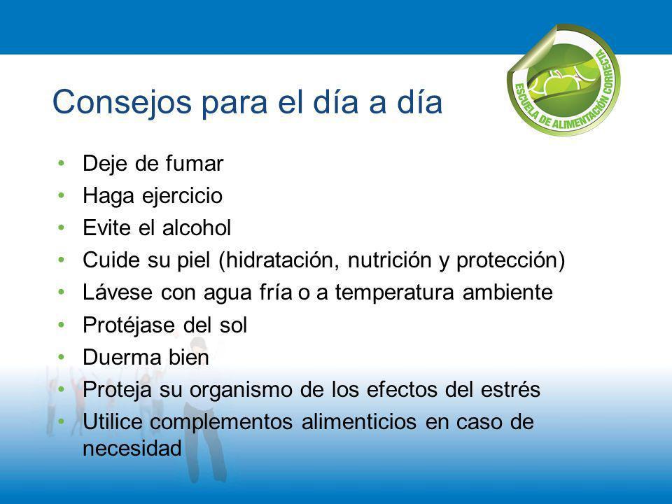 Consejos para el día a día Deje de fumar Haga ejercicio Evite el alcohol Cuide su piel (hidratación, nutrición y protección) Lávese con agua fría o a