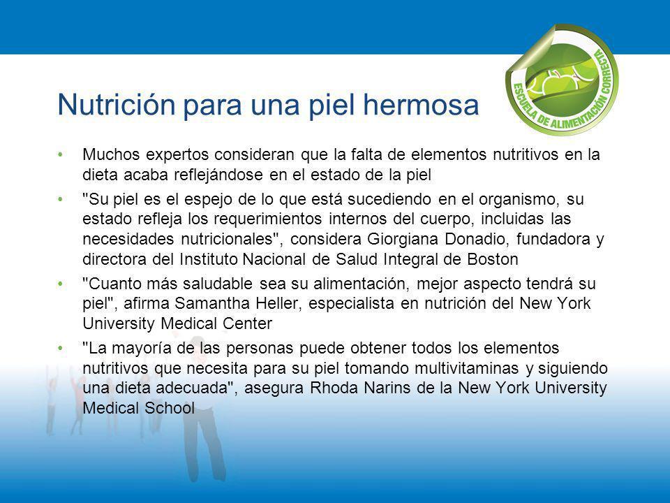 Nutrición para una piel hermosa Muchos expertos consideran que la falta de elementos nutritivos en la dieta acaba reflejándose en el estado de la piel