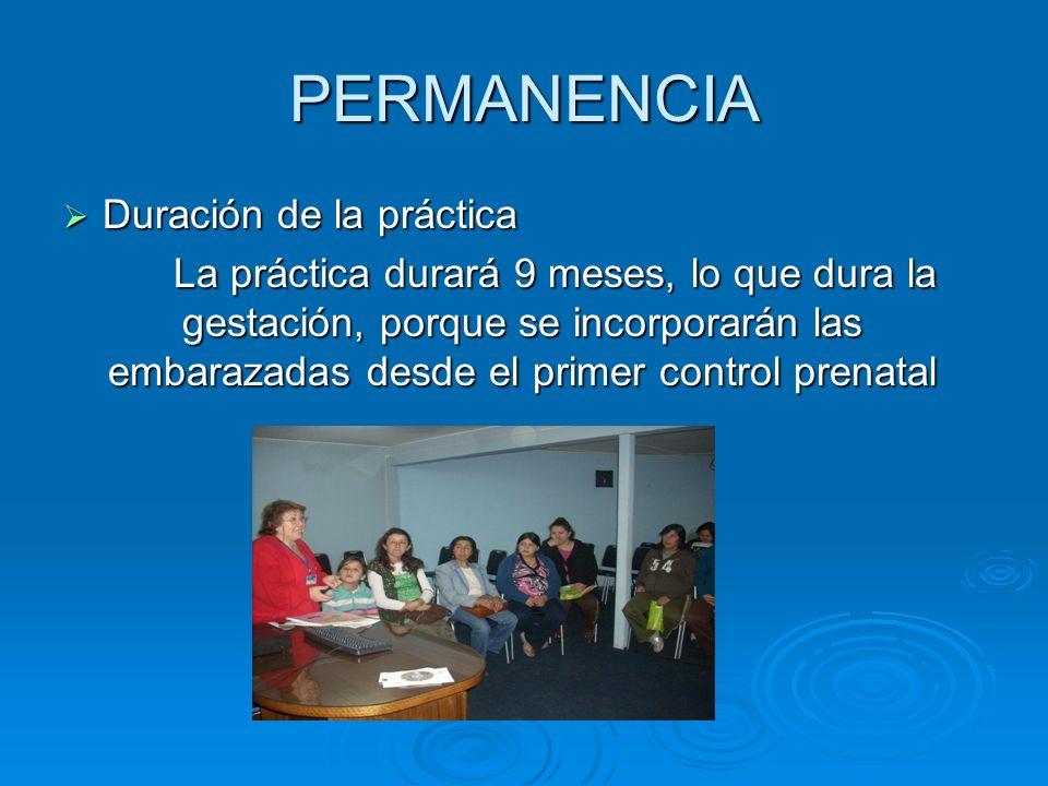 PERMANENCIA Duración de la práctica Duración de la práctica La práctica durará 9 meses, lo que dura la gestación, porque se incorporarán las embarazad