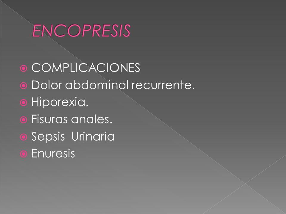 COMPLICACIONES Dolor abdominal recurrente. Hiporexia. Fisuras anales. Sepsis Urinaria Enuresis