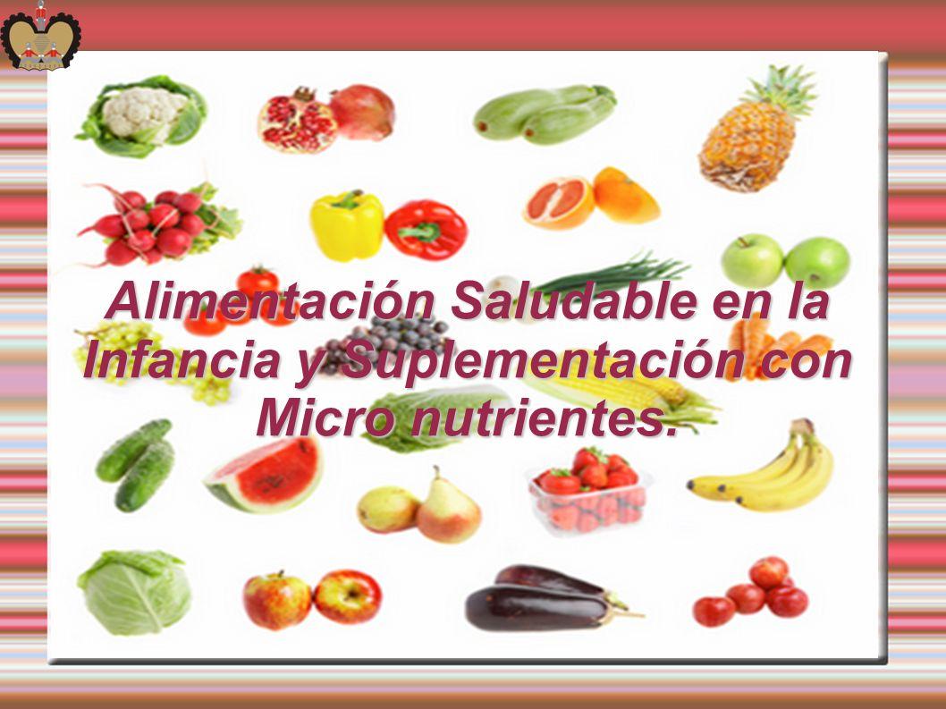 Alimentación Saludable en la Infancia y Suplementación con Micro nutrientes.