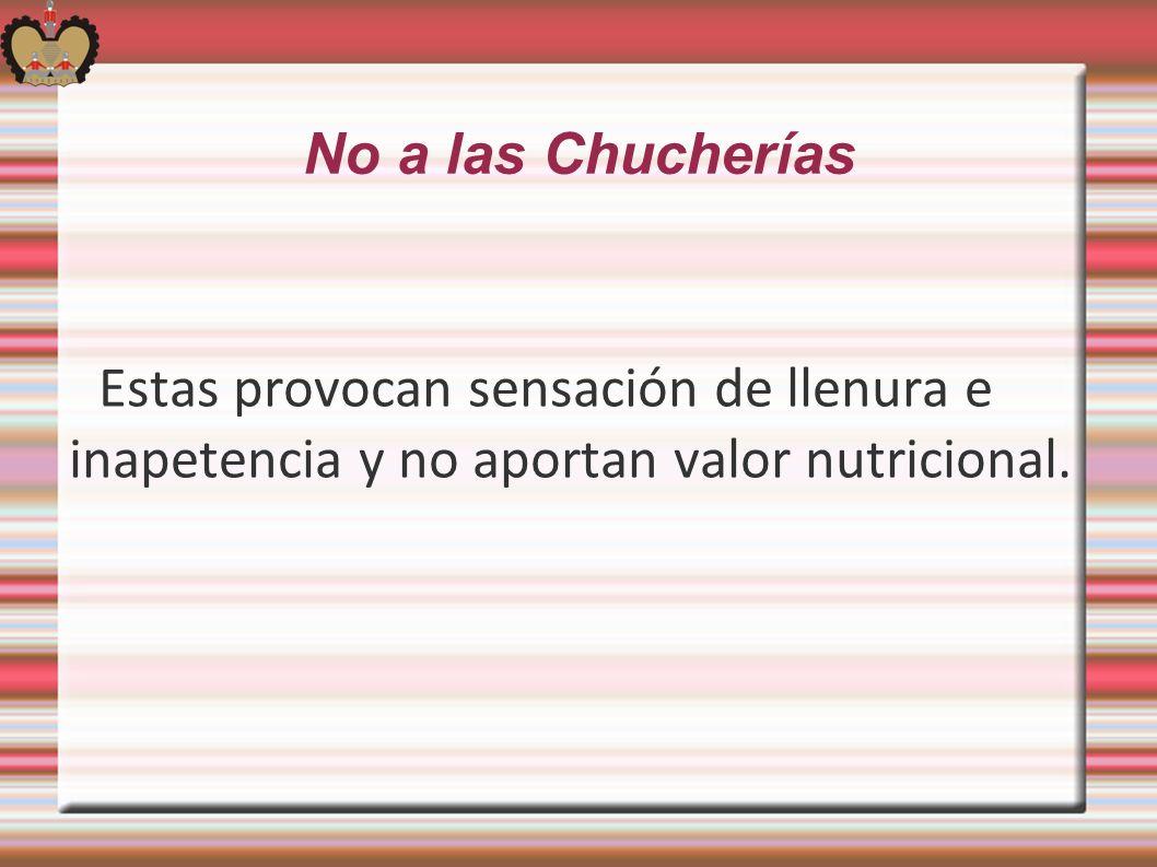 No a las Chucherías Estas provocan sensación de llenura e inapetencia y no aportan valor nutricional.