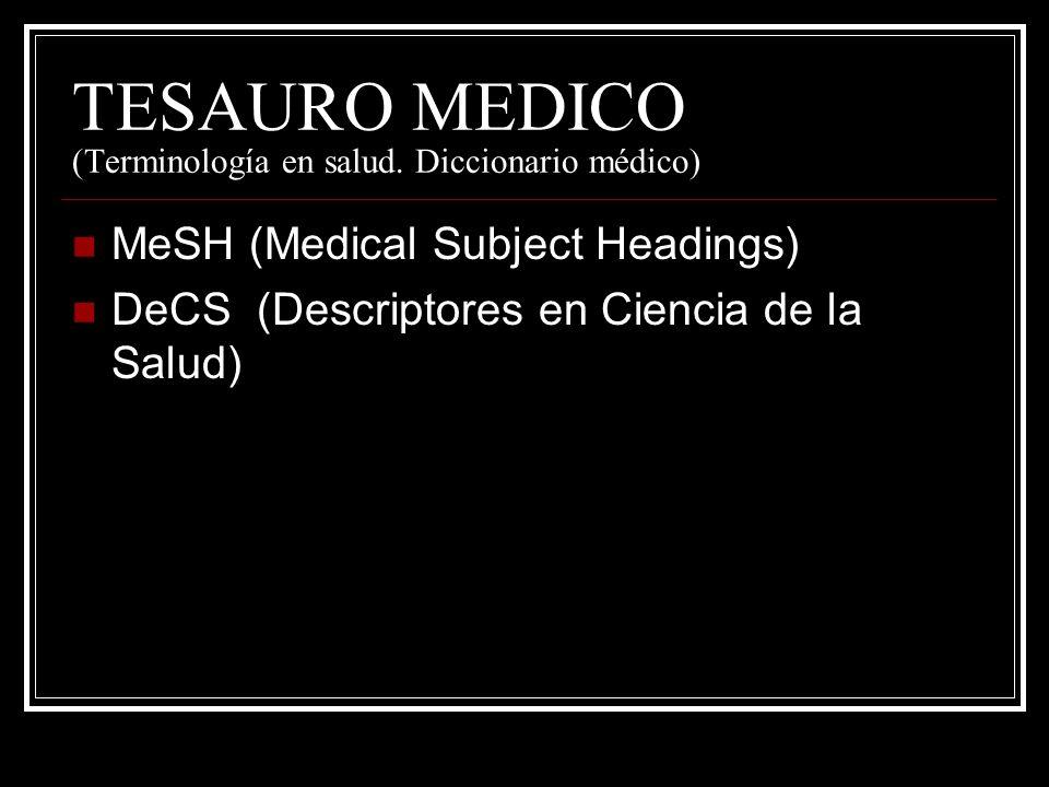 TESAURO MEDICO (Terminología en salud. Diccionario médico) MeSH (Medical Subject Headings) DeCS (Descriptores en Ciencia de la Salud)