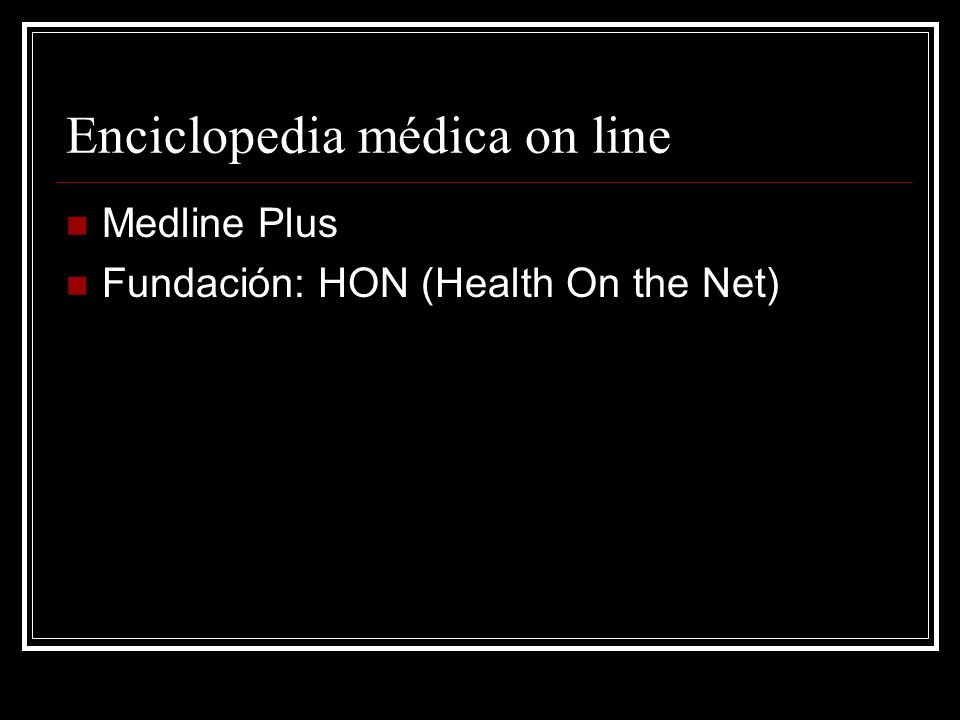 Enciclopedia médica on line Medline Plus Fundación: HON (Health On the Net)