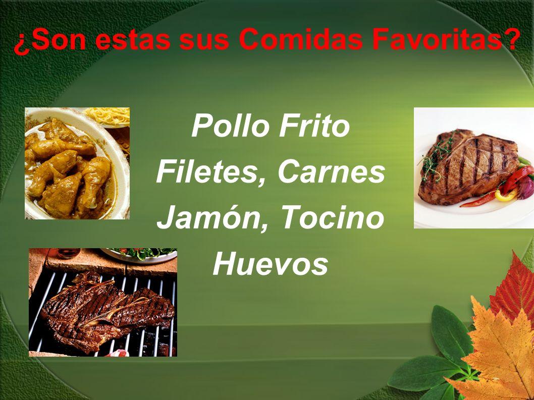 ¿Son estas sus Comidas Favoritas? Pollo Frito Filetes, Carnes Jamón, Tocino Huevos