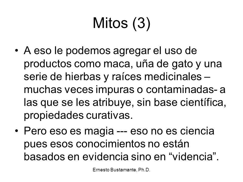 Mitos (3) A eso le podemos agregar el uso de productos como maca, uña de gato y una serie de hierbas y raíces medicinales – muchas veces impuras o con