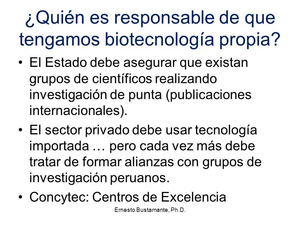 ¿Quién es responsable de que tengamos biotecnología propia? El Estado debe asegurar que existan grupos de científicos realizando investigación de punt