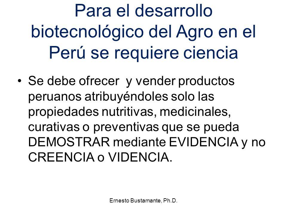 Para el desarrollo biotecnológico del Agro en el Perú se requiere ciencia Se debe ofrecer y vender productos peruanos atribuyéndoles solo las propieda