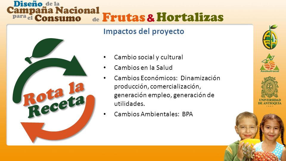 Impactos del proyecto Cambio social y cultural Cambios en la Salud Cambios Económicos: Dinamización producción, comercialización, generación empleo, generación de utilidades.