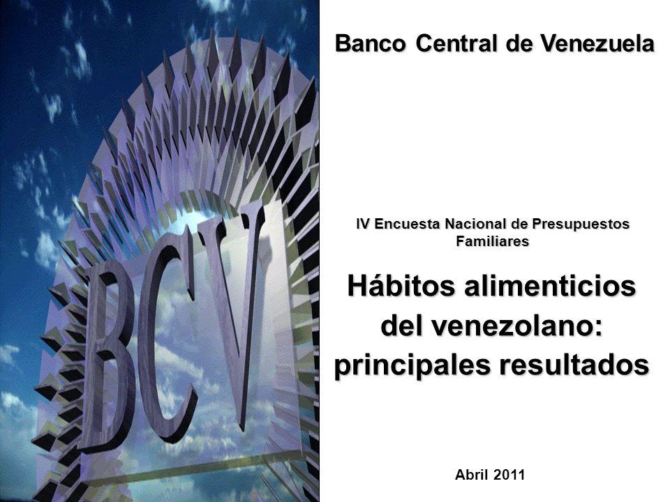 IV Encuesta Nacional de Presupuestos Familiares Banco Central de Venezuela Abril 2011 Hábitos alimenticios del venezolano: principales resultados