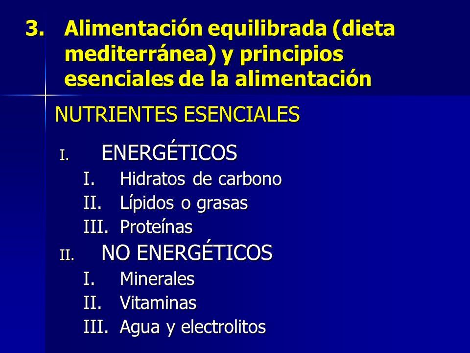 3.Alimentación equilibrada (dieta mediterránea) y principios esenciales de la alimentación I. ENERGÉTICOS I.Hidratos de carbono II.Lípidos o grasas II