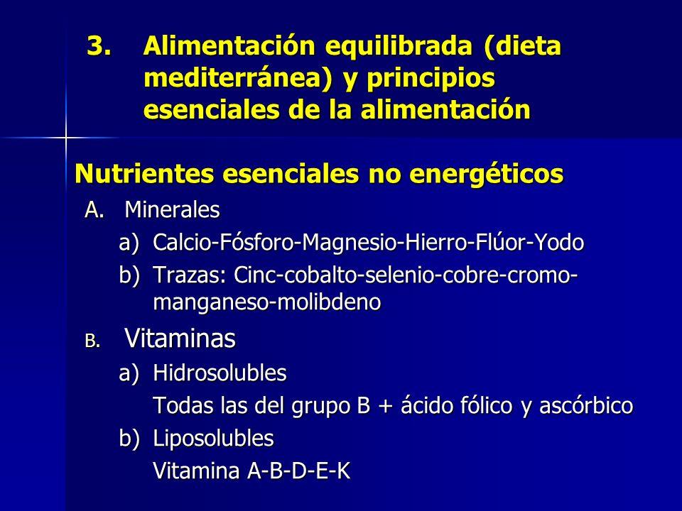 3.Alimentación equilibrada (dieta mediterránea) y principios esenciales de la alimentación A.Minerales a)Calcio-Fósforo-Magnesio-Hierro-Flúor-Yodo b)Trazas: Cinc-cobalto-selenio-cobre-cromo- manganeso-molibdeno B.