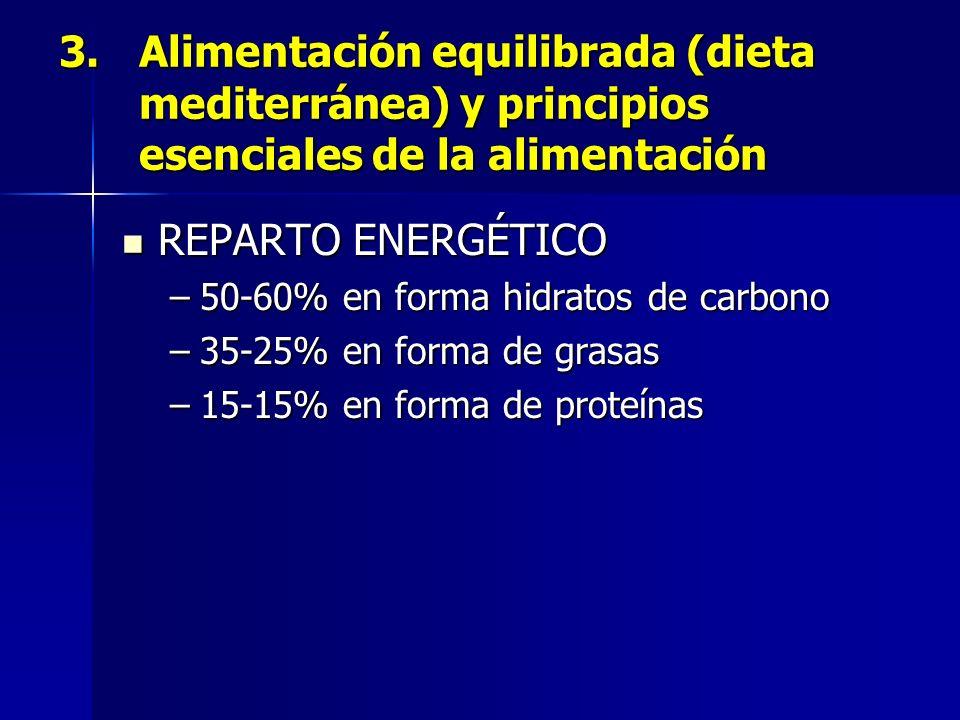 3.Alimentación equilibrada (dieta mediterránea) y principios esenciales de la alimentación REPARTO ENERGÉTICO REPARTO ENERGÉTICO –50-60% en forma hidr