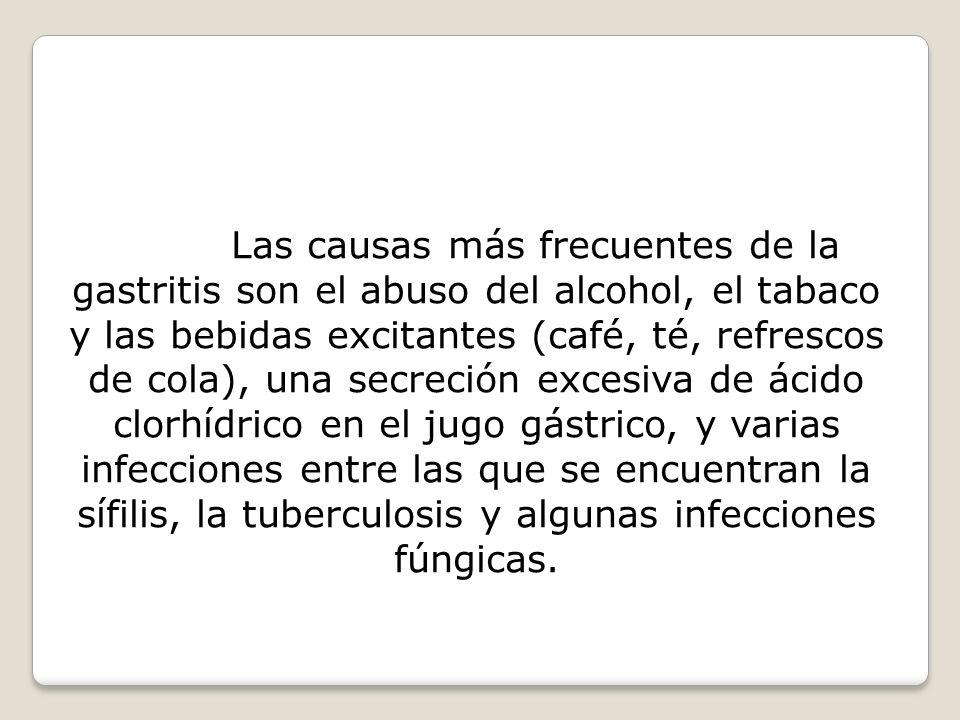 Las causas más frecuentes de la gastritis son el abuso del alcohol, el tabaco y las bebidas excitantes (café, té, refrescos de cola), una secreción ex