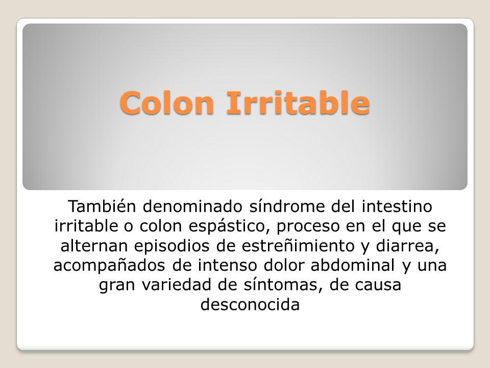 Colon Irritable También denominado síndrome del intestino irritable o colon espástico, proceso en el que se alternan episodios de estreñimiento y diar
