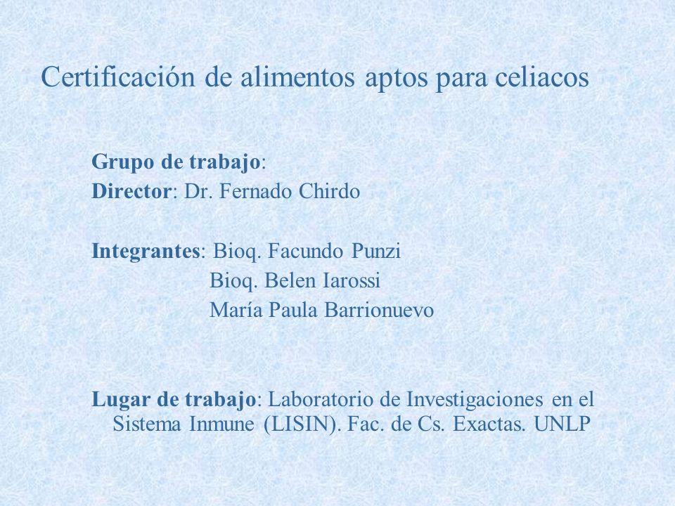 Certificación de alimentos aptos para celiacos Grupo de trabajo: Director: Dr. Fernado Chirdo Integrantes: Bioq. Facundo Punzi Bioq. Belen Iarossi Mar