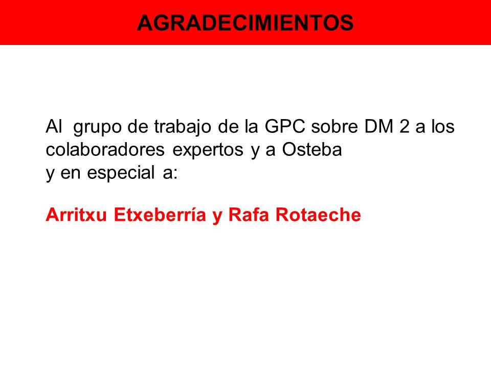 AGRADECIMIENTOS Al grupo de trabajo de la GPC sobre DM 2 a los colaboradores expertos y a Osteba y en especial a: Arritxu Etxeberría y Rafa Rotaeche