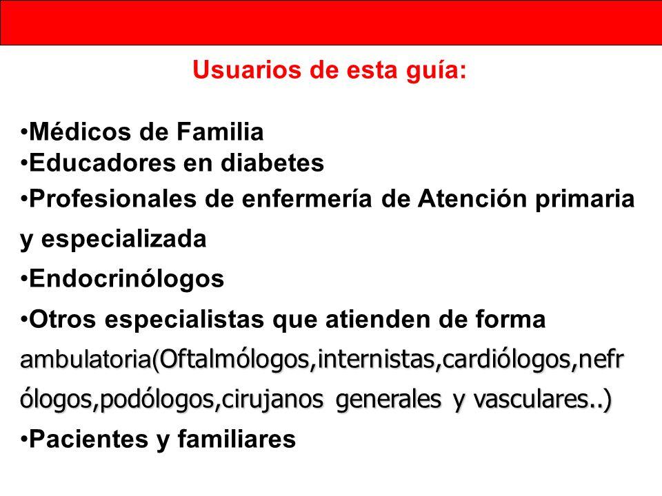 Usuarios de esta guía: Médicos de Familia Educadores en diabetes Profesionales de enfermería de Atención primaria y especializada Endocrinólogos ambul