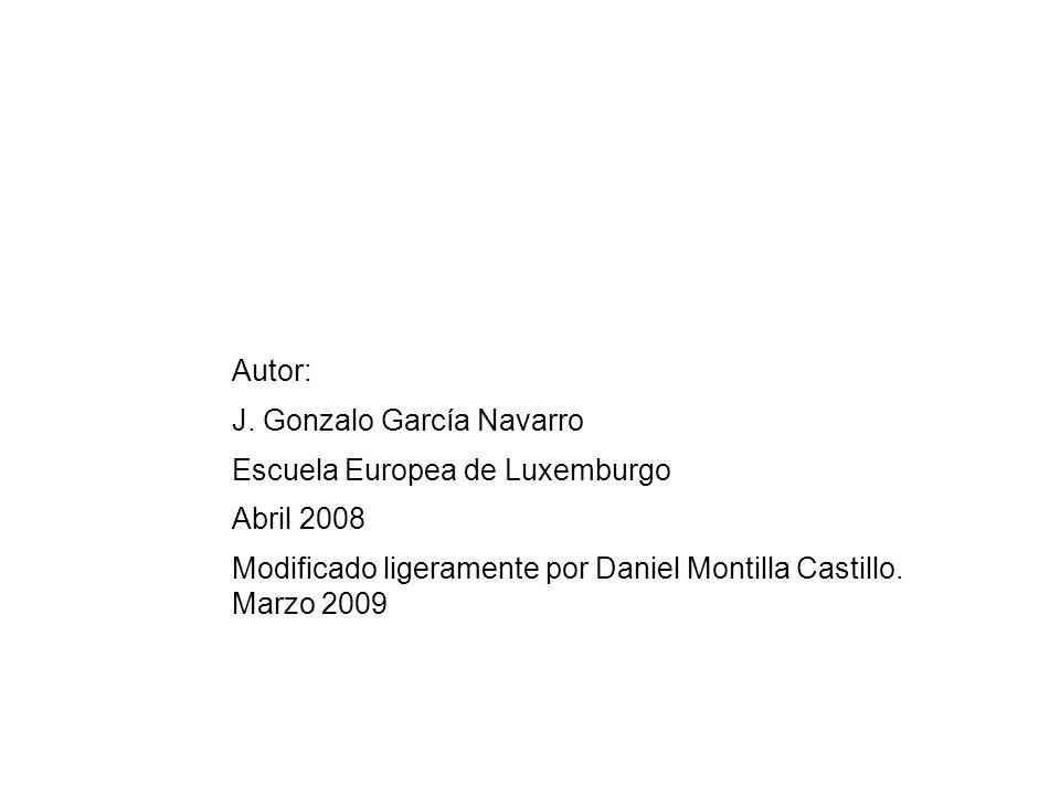 Autor: J. Gonzalo García Navarro Escuela Europea de Luxemburgo Abril 2008 Modificado ligeramente por Daniel Montilla Castillo. Marzo 2009