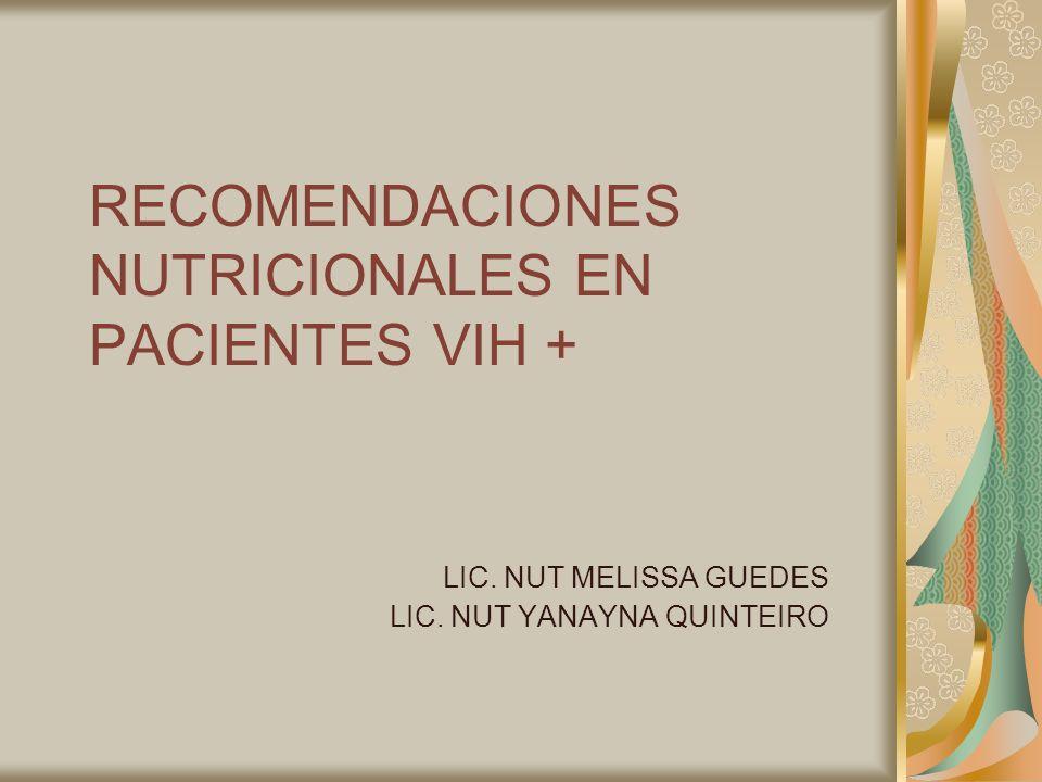 RECOMENDACIONES NUTRICIONALES EN PACIENTES VIH + LIC. NUT MELISSA GUEDES LIC. NUT YANAYNA QUINTEIRO