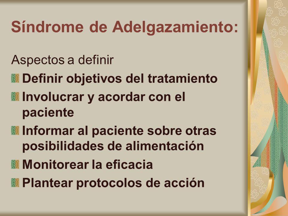 Síndrome de Adelgazamiento: Aspectos a definir Definir objetivos del tratamiento Involucrar y acordar con el paciente Informar al paciente sobre otras