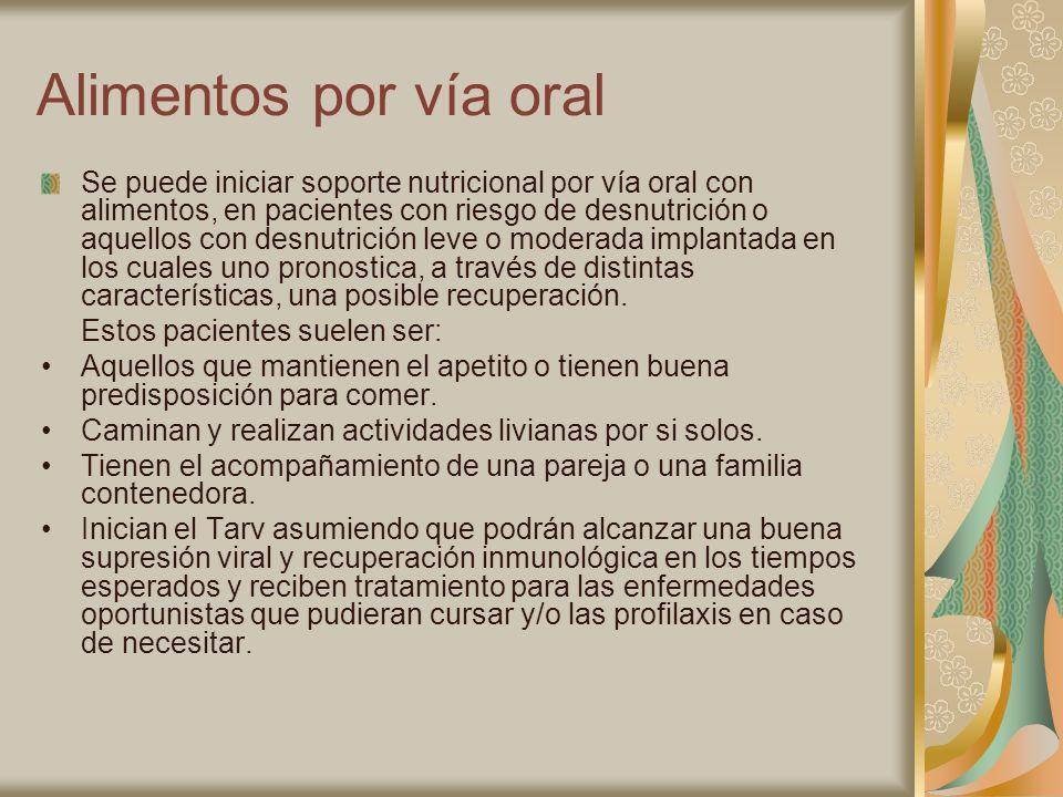 Alimentos por vía oral Se puede iniciar soporte nutricional por vía oral con alimentos, en pacientes con riesgo de desnutrición o aquellos con desnutr