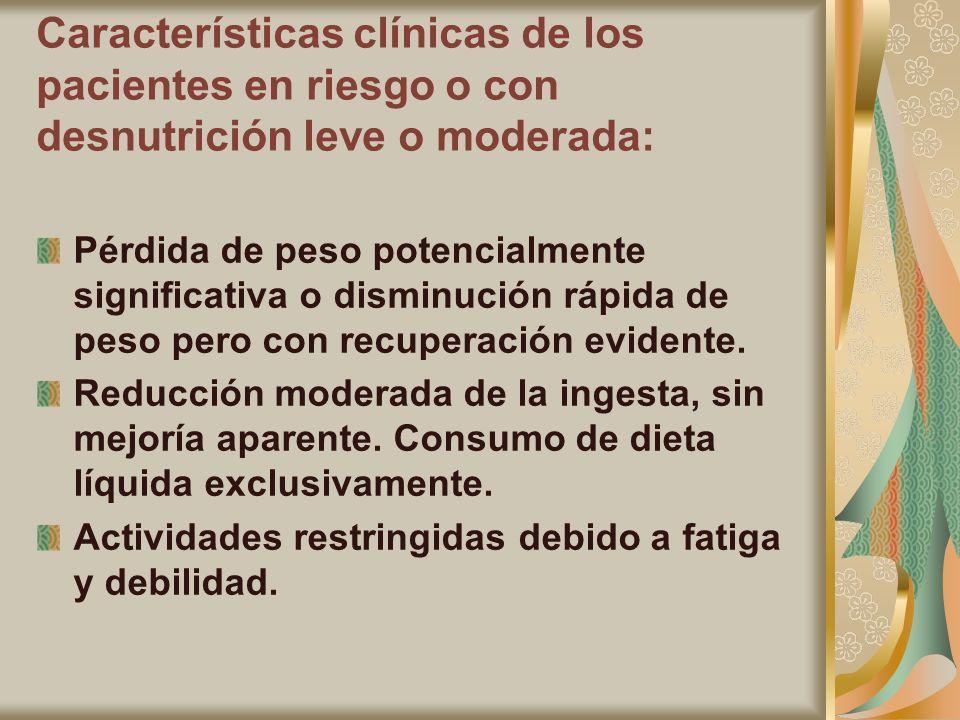 Características clínicas de los pacientes en riesgo o con desnutrición leve o moderada: Pérdida de peso potencialmente significativa o disminución ráp