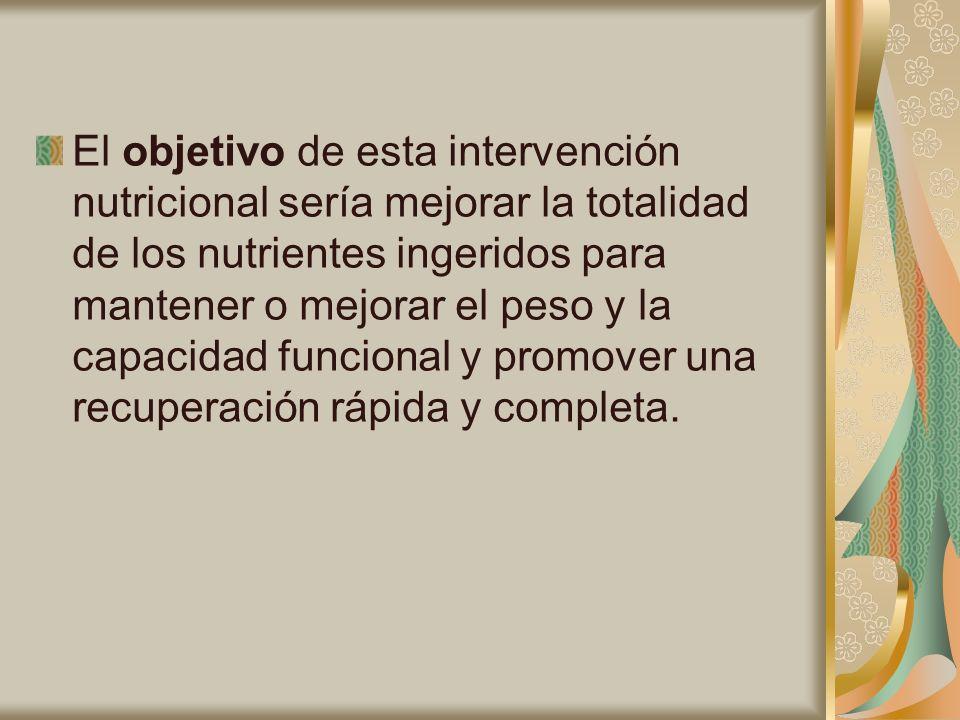 El objetivo de esta intervención nutricional sería mejorar la totalidad de los nutrientes ingeridos para mantener o mejorar el peso y la capacidad fun