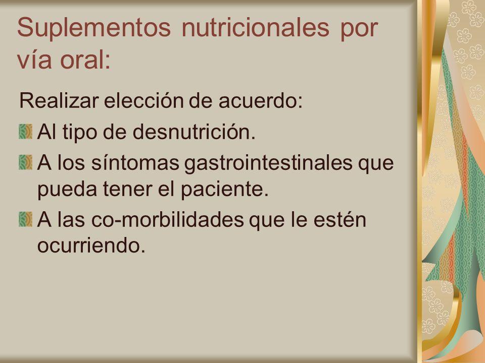 Suplementos nutricionales por vía oral: Realizar elección de acuerdo: Al tipo de desnutrición. A los síntomas gastrointestinales que pueda tener el pa