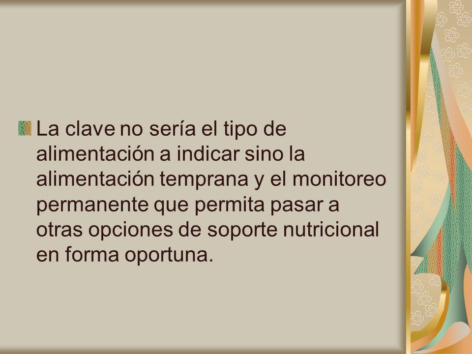 La clave no sería el tipo de alimentación a indicar sino la alimentación temprana y el monitoreo permanente que permita pasar a otras opciones de sopo