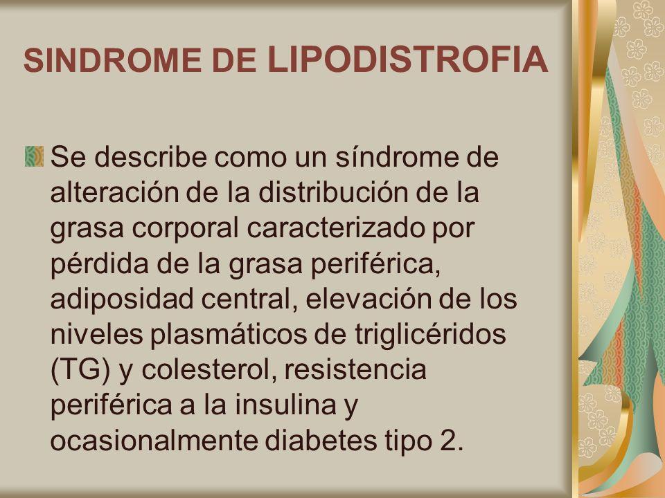 SINDROME DE LIPODISTROFIA Se describe como un síndrome de alteración de la distribución de la grasa corporal caracterizado por pérdida de la grasa per