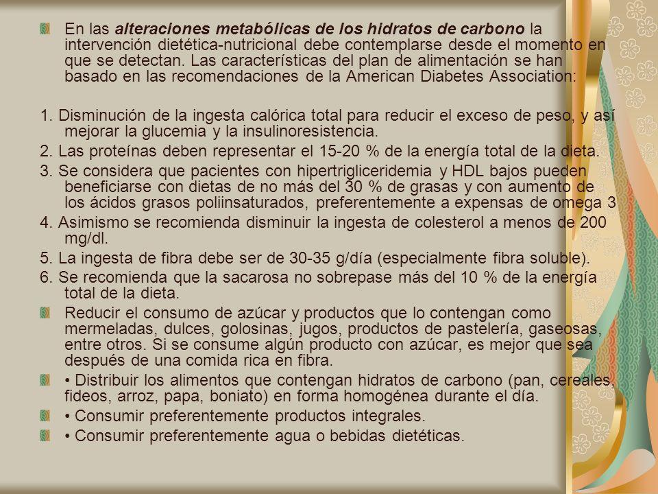 En las alteraciones metabólicas de los hidratos de carbono la intervención dietética-nutricional debe contemplarse desde el momento en que se detectan