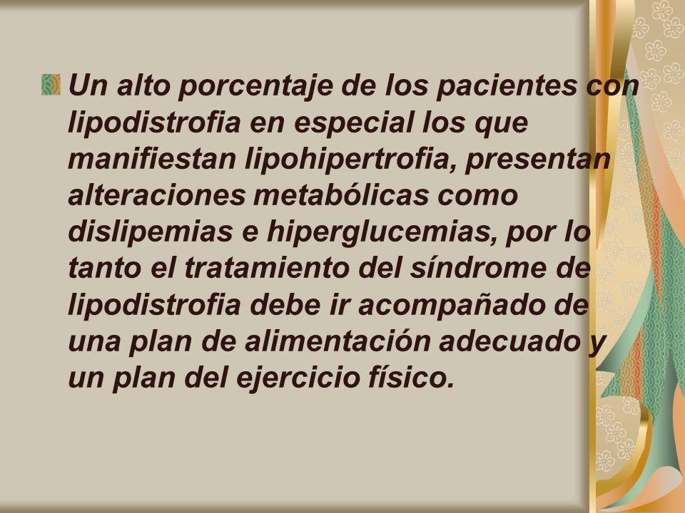Un alto porcentaje de los pacientes con lipodistrofia en especial los que manifiestan lipohipertrofia, presentan alteraciones metabólicas como dislipe