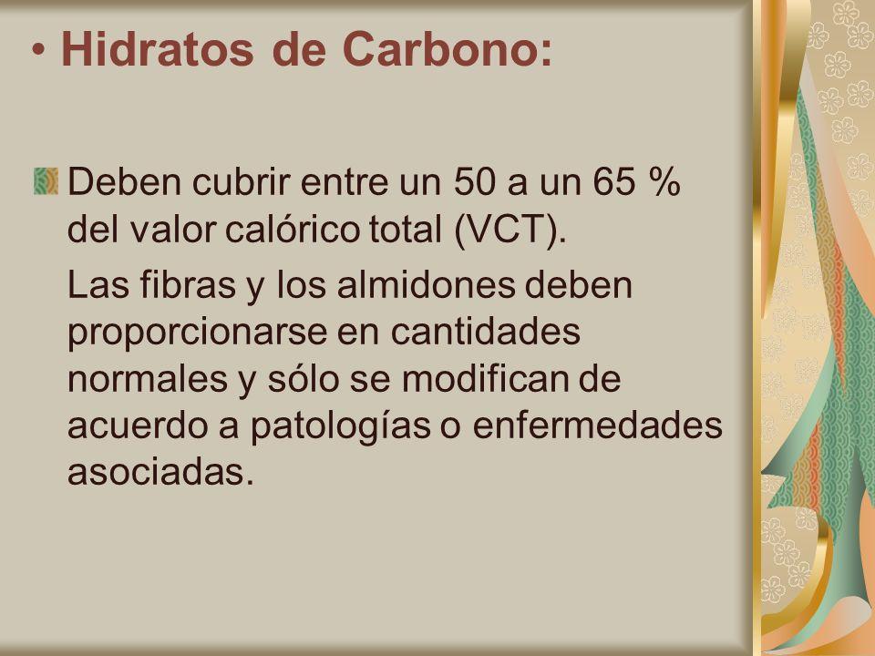 Hidratos de Carbono: Deben cubrir entre un 50 a un 65 % del valor calórico total (VCT). Las fibras y los almidones deben proporcionarse en cantidades
