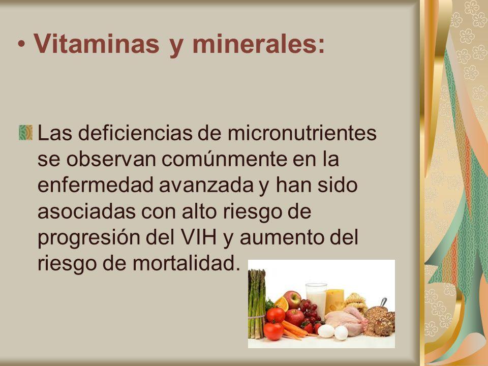 Vitaminas y minerales: Las deficiencias de micronutrientes se observan comúnmente en la enfermedad avanzada y han sido asociadas con alto riesgo de pr