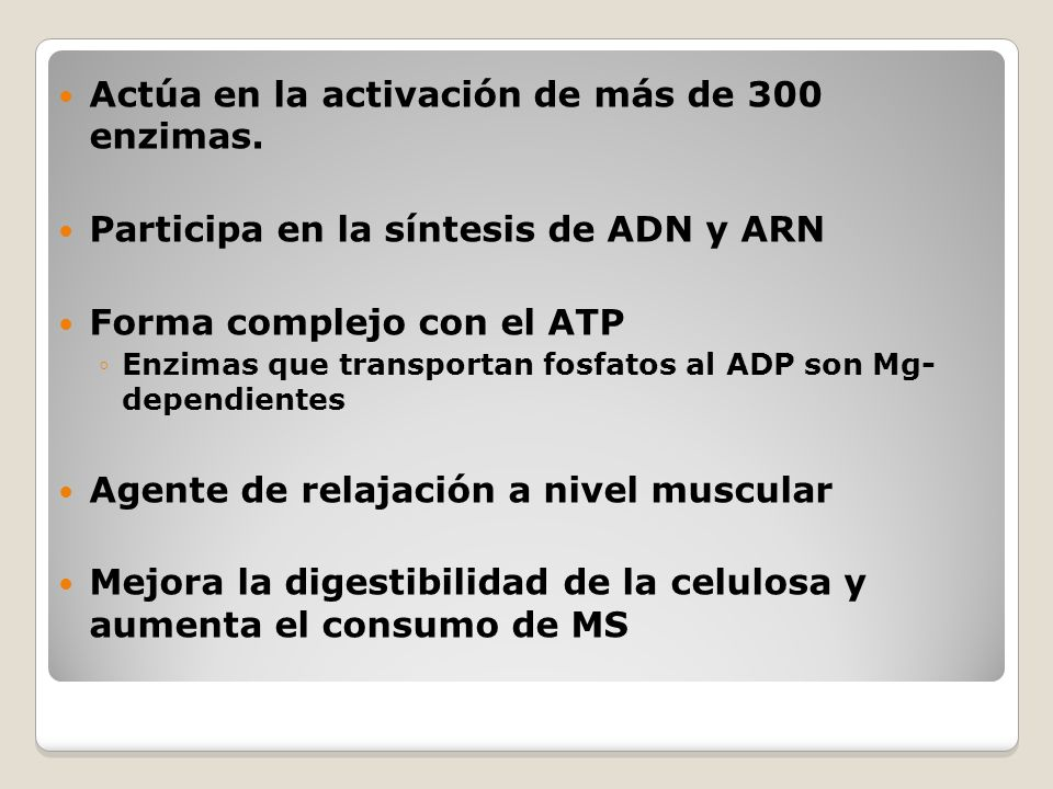 Actúa en la activación de más de 300 enzimas. Participa en la síntesis de ADN y ARN Forma complejo con el ATP Enzimas que transportan fosfatos al ADP