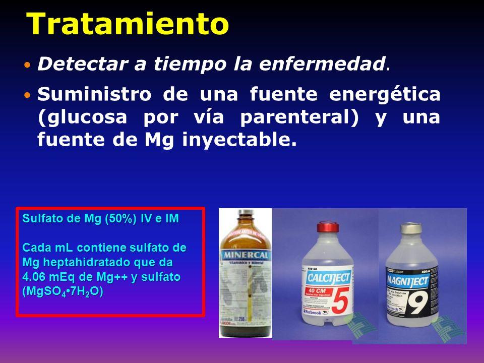 Tratamiento Detectar a tiempo la enfermedad. Suministro de una fuente energética (glucosa por vía parenteral) y una fuente de Mg inyectable. Sulfato d