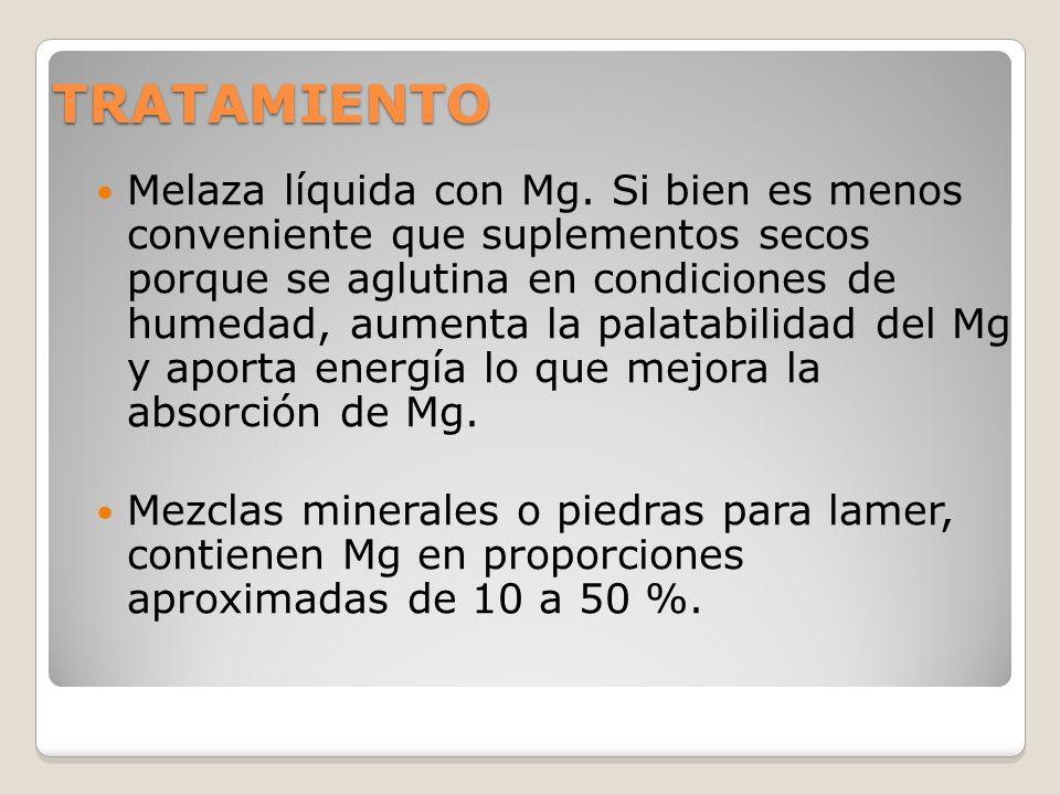 TRATAMIENTO Melaza líquida con Mg. Si bien es menos conveniente que suplementos secos porque se aglutina en condiciones de humedad, aumenta la palatab