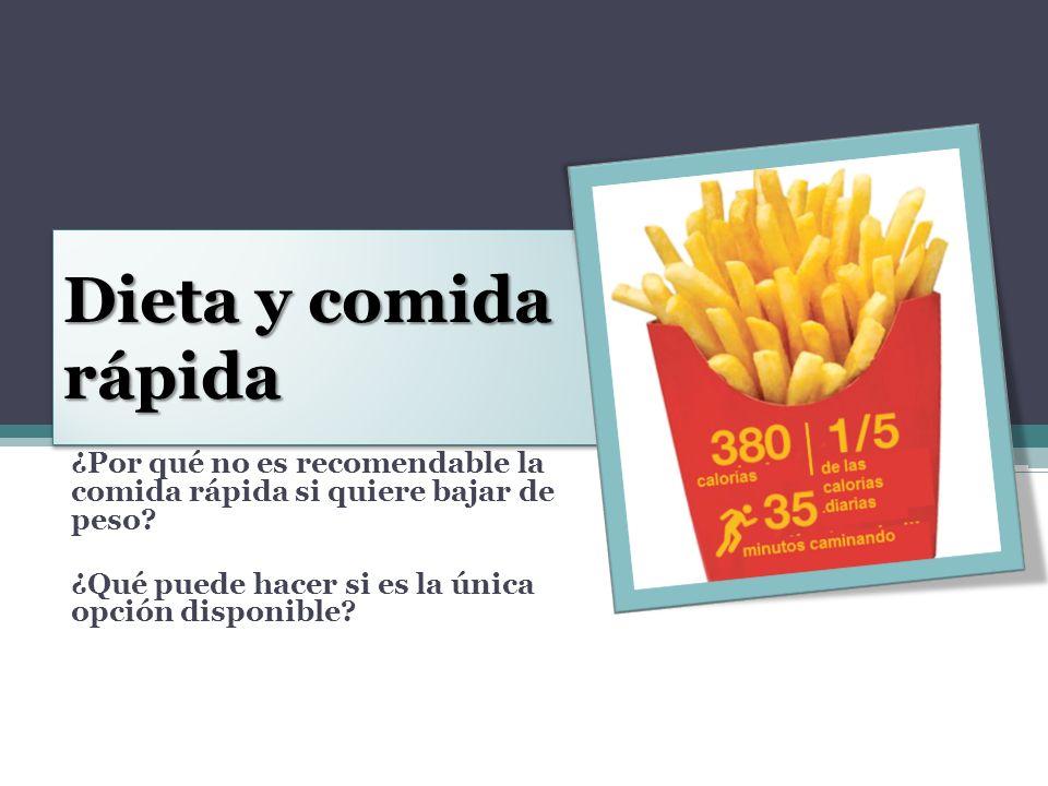 Dieta y comida rápida ¿Por qué no es recomendable la comida rápida si quiere bajar de peso? ¿Qué puede hacer si es la única opción disponible?